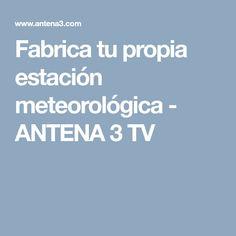 Fabrica tu propia estación meteorológica - ANTENA 3 TV