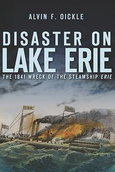 Disaster on Lake Erie: The 1841 Wreck of the Steamship Erie