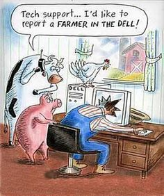 """Tech support..I'd like to report a FARMER IN THE DELL!"""