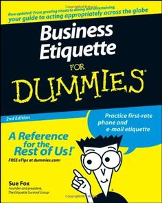 Business Etiquette For Dummies by Sue Fox, http://www.amazon.com/dp/0470147091/ref=cm_sw_r_pi_dp_STTzrb15JFFYA