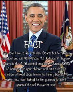 President Barrack Obama.... Respect the office. Be a good example for your children/grandchildren.