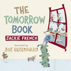 Buy The Tomorrow Book by Jackie French at Mighty Ape NZ. A timely picture book about a young prince who is determined to rule over a country where the future is filled with environmental hope - and practical. Books To Read, My Books, Books Australia, Young Prince, Someone Like You, Tomorrow Will Be Better, Book Format, Children's Literature, Paperback Books