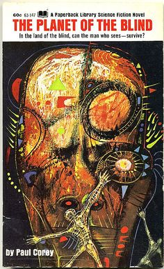 The Planet of the Blind by Paul Corey. Cover by Richard Powers with someone else illegible, perhaps Laborg, Lazorg? Science Fiction Art, Pulp Fiction, Fiction Books, Classic Sci Fi Books, Richard Powers, 70s Sci Fi Art, Sci Fi Novels, Arte Cyberpunk, Vintage Book Covers