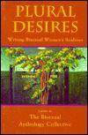 """""""Plural Desires: Writing Bisexual Women's Realities"""" edited by the Bisexual Anthology Collective"""