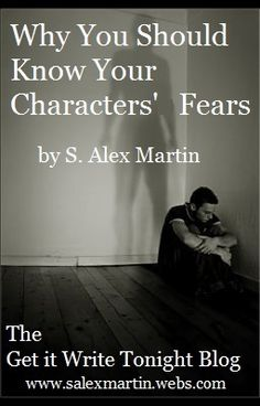 Why You Should Know Your Characters' Fears | S. Alex Martin | The Get it Write Tonight Blog