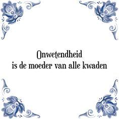 Onwetendheid is de moeder van alle kwaden - Bekijk of bestel deze Tegel nu op Tegelspreuken.nl