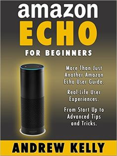 Amazon Echo For Beginners: From Start-up to Advanced Tips & Tricks - www.theteelieblog.com A User Guide for the Amazon Echo That Anyone Can Understand. #alexabooks Amazon Echo Tips, Amazon Hacks, Alexa Dot, Alexa Echo, Echo Dot Accessories, Alexa Commands, Amazon Alexa Skills, Alexa Device, User Guide