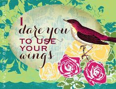 use your wings...from your friends at the Brave Girls Club www.bravegirlsclub.com