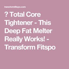 💪 Total Core Tightener - This Deep Fat Melter Really Works! - Transform Fitspo
