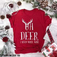 Oh Deer - I Need More Wine. Funny Wine Shirt. Funny Christmas Tee. Christmas. Holiday Cheer. Holiday Shirt. Wine Lover Shirt. Wine Tee.