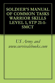 Soldier's Manual of Common Tasks: Skill Level 1, STP 21-1 ...