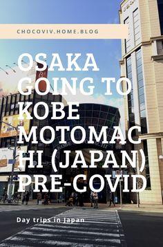 Osaka Going To Kobe Motomachi (Japan) – Something Complicated Adventure Awaits, Adventure Travel, Travel Around The World, Around The Worlds, Best Blogs, Beautiful Places To Travel, Osaka, Day Trips, Kobe