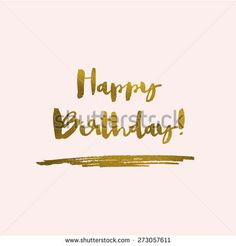 Happy Birthday Calligraphy Lettering With Gold Foil Texture. Happy Birthday Calligraphy, Happy Birthday Text, Modern Caligraphy, Calligraphy Letters, Gold Texture, Gold Foil, Lettering, Crafts, Design