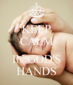 KEEP CALM  IN GOD'S HANDS - by me JMK