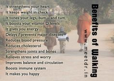 """Benefits of #Walking   It strengthens your #heart It keeps #weight in check It tones your #legs, #bum – #tum It boosts your #vitaminD levels It gives you #energy Delays or prevents major #diseases or #illness Reduces #bloodpressure and the risk of stroke Reduces #cholesterol Strengthens #joints and #bones Improves mood and self-esteem Contributes to """"#brain fitness"""" Gives you energy and a good night's rest Improves balance and circulation Boosts immune system It makes you #happy"""