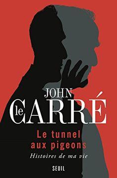 Le tunnel aux pigeons : Histoires de ma vie de John Le Carré