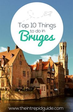 Bruges is a beautiful city, make sure you see all of it's highlights. Here are a list of the top 10 things any intrepid must do!