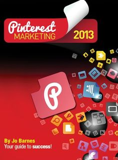 PINTEREST MARKETING 2013 ... jam packed with valuable tips