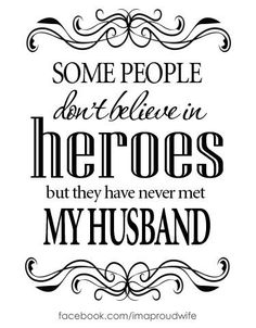 Totally my husband! Some people don't believe in heroes but they have never met my husband. Love My Husband Quotes, I Love My Hubby, Love Of My Life, Love Quotes, Inspirational Quotes, Husband Prayer, Perfect Husband, Hubby Quotes, Awesome Husband