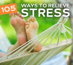 ❧ 105 Ways to Relieve Stress- and relax your body & mind.