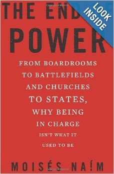 The End of Power: From Boardrooms to Battlefields and Churches to States, Why Being In Charge Isn't What It Used to Be: Moises Naim: 9780465...