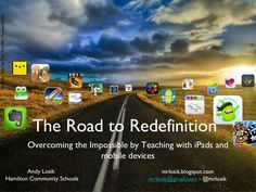 The Road to Redefinition: Overcoming the Impossible by Teaching with iPads. Employing the SAMR model while teaching with iPads and mobile devices will soon have you and your students doing what was previously inconceivable in the classroom