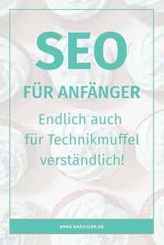 SEO für Anfänger...endlich auch für Technikmuffel verständlich erklärt! I http://www.annehaeusler.de