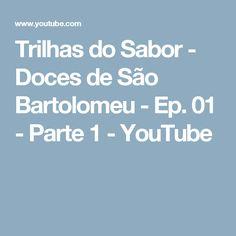 Trilhas do Sabor - Doces de São Bartolomeu - Ep. 01 - Parte 1 - YouTube