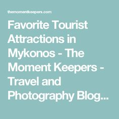 Favorite Tourist Attractions in Mykonos - The Moment Keepers - Travel and Photography Blog - Dubai UAE