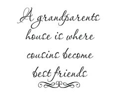 A grandparents house is where cousins become best friends 11x11 Vinyl Lettering. $6.50, via Etsy.