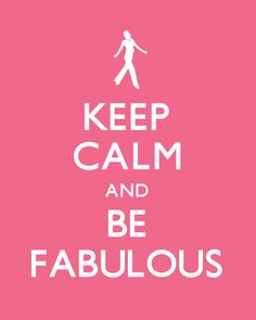 Keep calm and be fabulous
