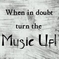 When In Doubt, Turn The Music UP! Loud music is the best kind of music! #music #musicquotes #quotes http://www.pinterest.com/TheHitman14/music-symbols-%2B/