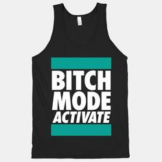 Bitch Mode Activate | HUMAN #funny #sassy #shirt #party #rude