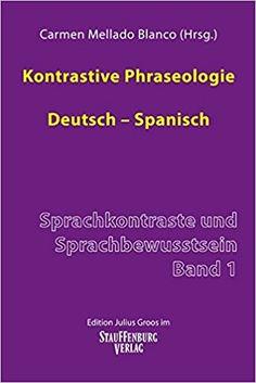 Kontrastive Phraseologie : Deutsch-Spanisch / Carmen Mellado Blanco (Hrsg.) Publicación Tübingen : Edition Julius Groos im Stauffenburg Verlag, [2014]