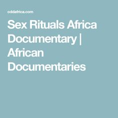 Sex Rituals Africa Documentary | African Documentaries