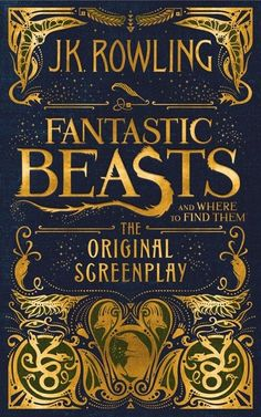 Fantastic Beasts and Where to Find Them: The Original Screenplay, Book by J K Rowling (Hardcover) | chapters.indigo.ca