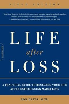 Life after Loss: Life after Loss by Bob Deits, M. Th. - With great compassion and insight, Deits provides practical exercises for navigating the uncertain terrain of loss and grief, helping readers find positive ways to put together a life that is necessarily different, but equally meaningful.  (Bilbary Town Library: Good for Readers, Good for Libraries)
