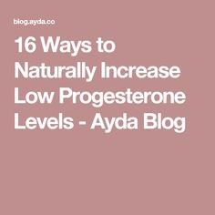 16 Ways to Naturally Increase Low Progesterone Levels - Ayda Blog