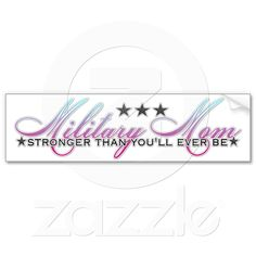 stronger than you`ll ever be(military mom) bumper sticker from Zazzle.com