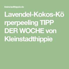 Lavendel-Kokos-Körperpeeling TIPP DER WOCHE von Kleinstadthippie