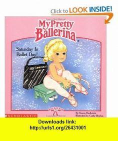 My Pretty Ballerina Saturday Is Ballet Day! (9780590451437) Karen Backstein, Cathy Beylon , ISBN-10: 059045143X  , ISBN-13: 978-0590451437 ,  , tutorials , pdf , ebook , torrent , downloads , rapidshare , filesonic , hotfile , megaupload , fileserve