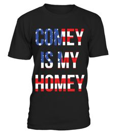 # Comey Is My Homey .  GET THE T-SHIRT DONATE FOR CHARITY. A portion ofproceeds will now be donated to Islamic Relief USA    We are raising awareness for James Comey from FBIwith these extraordinary t-shirts!Would you like to help us get the word out?  #Comey #ComeyIsMyHomey #James #ComeyShirts #ComeyTees   TIP:Buy 2 or more to save ON shipping cost    Guaranteed safe and secure checkout via: Paypal   VISA   MASTERCARD