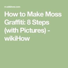 How to Make Moss Graffiti: 8 Steps (with Pictures) - wikiHow