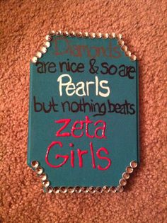 Diamonds are nice and so are pearls but nothing beats Zeta Girls #zta #sorority #crafts