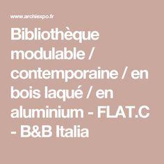 Bibliothèque modulable / contemporaine / en bois laqué / en aluminium - FLAT.C - B&B Italia