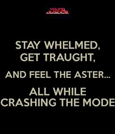 'STAY WHELMED, GET TRAUGHT, AND FEEL THE ASTER... ALL WHILE CRASHING THE MODE' Poster