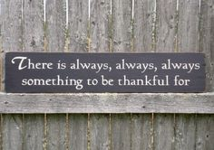 #quotes There is always, always, always something to be thankful for.
