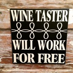 Wine Taster Will Work For Free Wine Sign Wood Sign. This is one of many saying available for my custom made signs! This sign measures Wine Jokes, Funny Wine, Wine Funnies, Wein Parties, Tequila, Just Wine, Wine Craft, Wine Signs, Vides