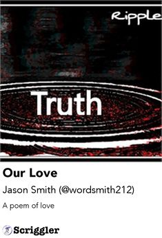 Our Love by Jason Smith (@wordsmith212) https://scriggler.com/detailPost/story/118060 A poem of love