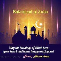 Bakrid eid ul-adha mubarak muslim saying quotes card with write name online. Happy bakrid/eid ul-adha(zuha) wishes message sms card 2019 with name. Girlfriend and Boyfriends name on bakrid eid-al-adha qurbani ecard online. Eid Ul Adha Mubarak Greetings, Eid Al Adha Wishes, Happy Eid Mubarak Wishes, Eid Adha Mubarak, Happy Eid Al Adha, Eid Mubarak Card, Ramadan Greetings, Diwali Wishes, Eid Ul Adha Images